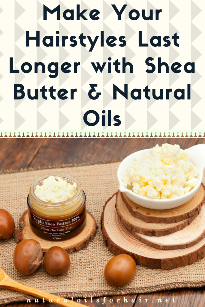 Make Your Hairstyles Last Longer with Shea Butter and Natural Oils