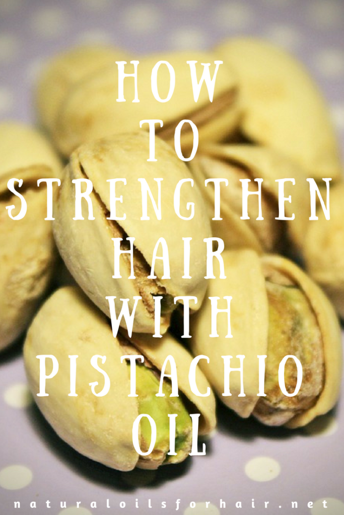 How to Strengthen Hair with Pistachio Oil