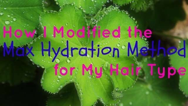 How I Modified the Max Hydration Method for my Hair Type