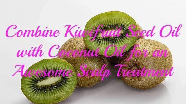 Combine-Kiwifruit-Seed-Oil-with-Coconut-Oil-for-an-Awesome-Scalp-Treatment