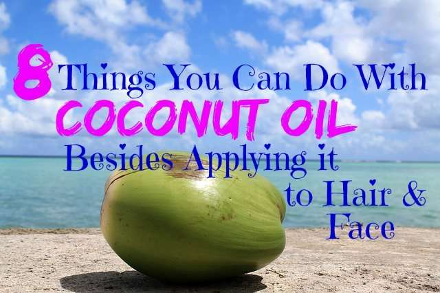 8 Things You Can Do With Coconut Oil Besides Applying it to Hair & Face