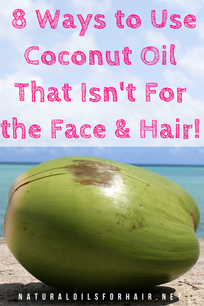 8 Ways to Use Coconut Oil That Isn't For the Face & Hair!