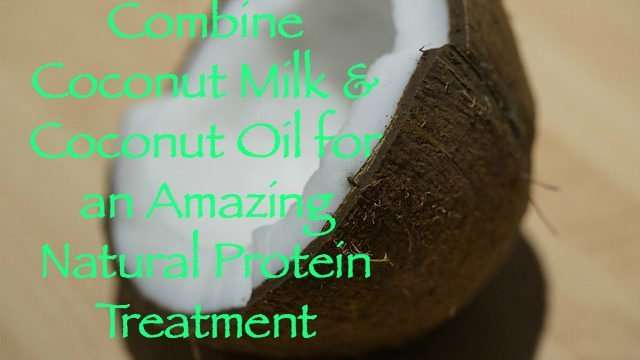 Combine-Coconut-Milk-Coconut-Oil-Amazing-Natural-Protein-Treatment