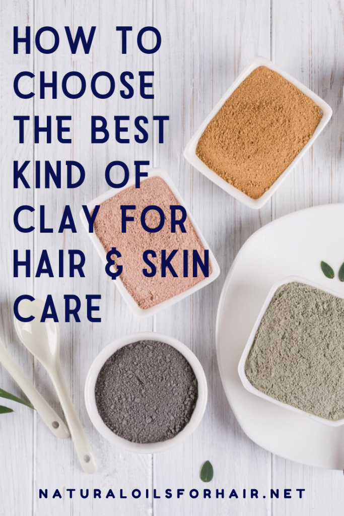 How to choose the best kind of clay for hair and skin care