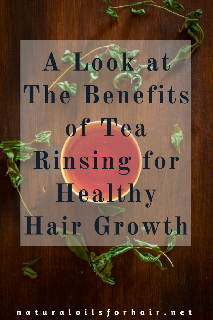 A Look at The Benefits of Tea Rinsing for Healthy Hair Growth