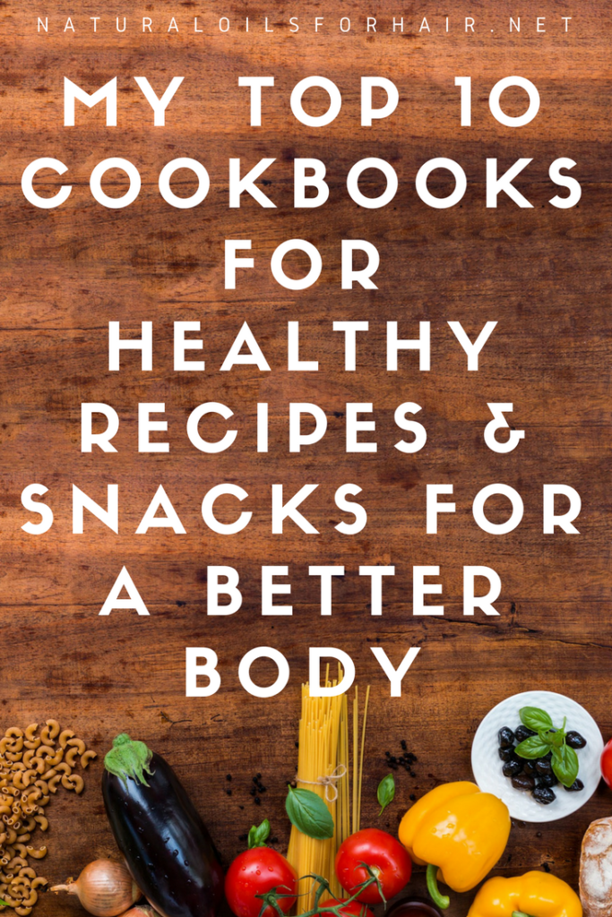 My Top 10 Cookbooks for Healthy Recipes and Snacks for a Better Body