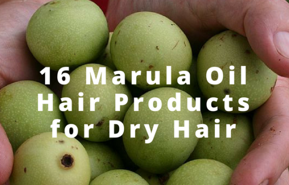 16 Marula Oil Hair Products for Dry Hair