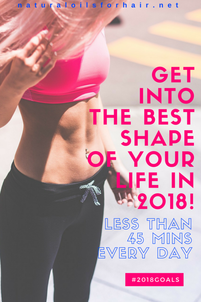 Get into the best shape of your life in 2018. Less than 45 minutes everyday