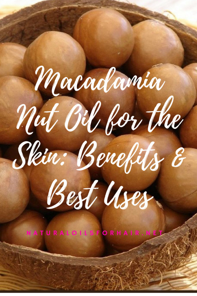 Macadamia Nut Oil for the Skin, Benefits & Best Uses
