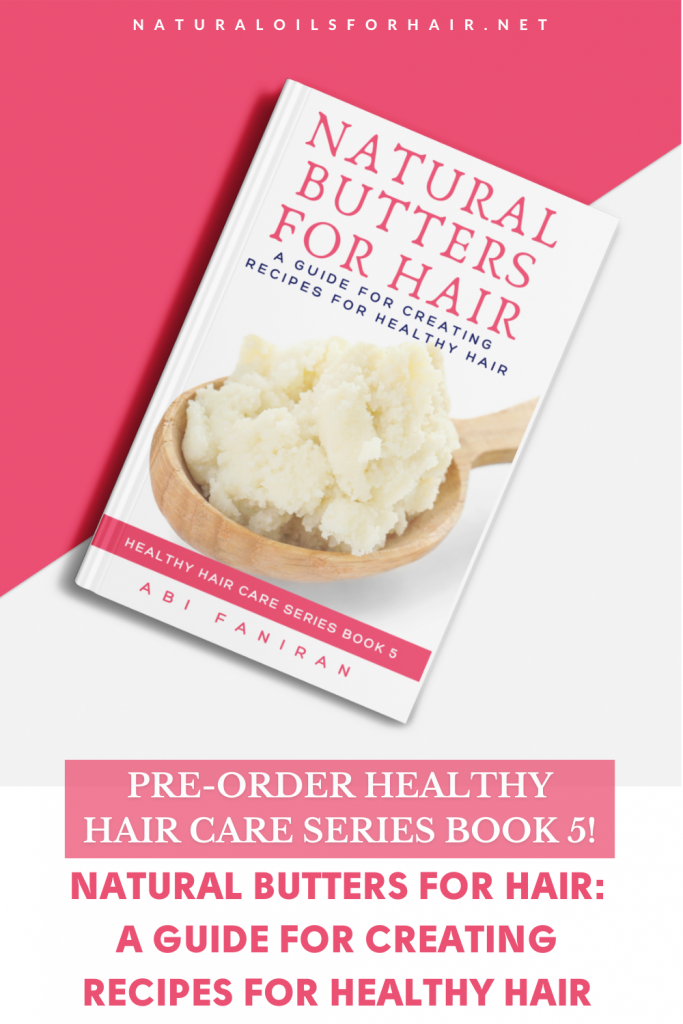 Natural Butters for Hair, A Guide for Creating Recipes for Healthy Hair